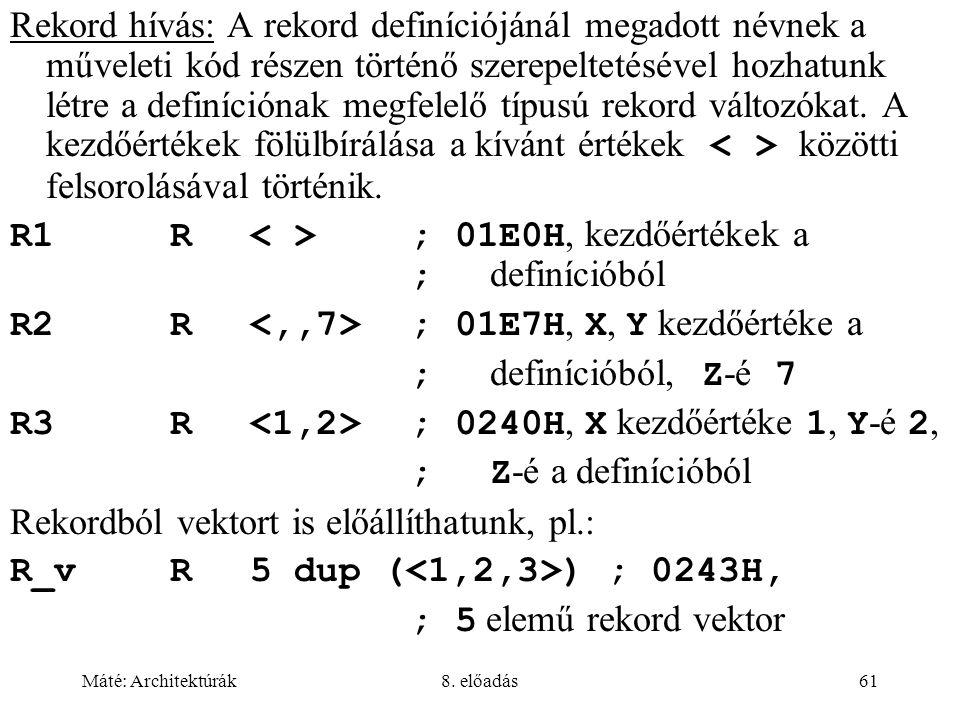 Máté: Architektúrák8. előadás61 Rekord hívás: A rekord definíciójánál megadott névnek a műveleti kód részen történő szerepeltetésével hozhatunk létre