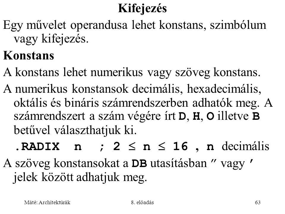 Máté: Architektúrák8. előadás63 Kifejezés Egy művelet operandusa lehet konstans, szimbólum vagy kifejezés. Konstans A konstans lehet numerikus vagy sz