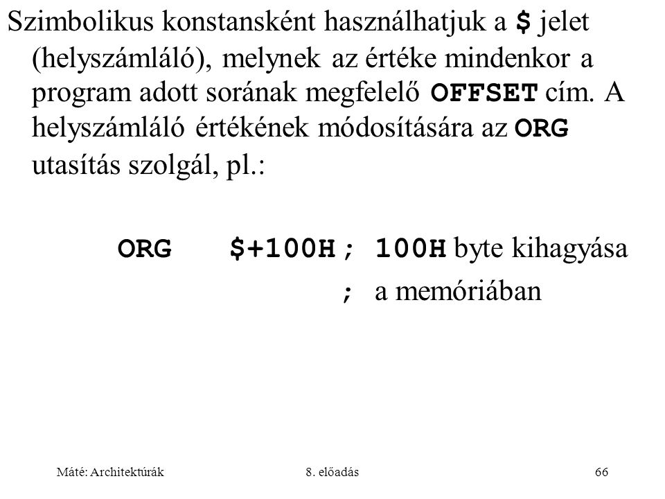 Máté: Architektúrák8. előadás66 Szimbolikus konstansként használhatjuk a $ jelet (helyszámláló), melynek az értéke mindenkor a program adott sorának m