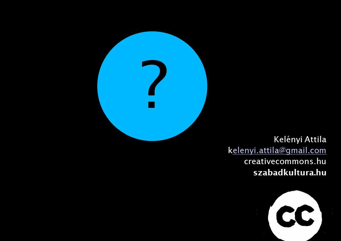 Kelényi Attila kelenyi.attila@gmail.comelenyi.attila@gmail.com creativecommons.hu szabadkultura.hu ?