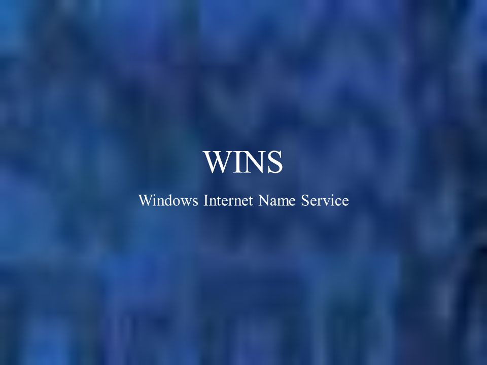 WINS Windows Internet Name Service