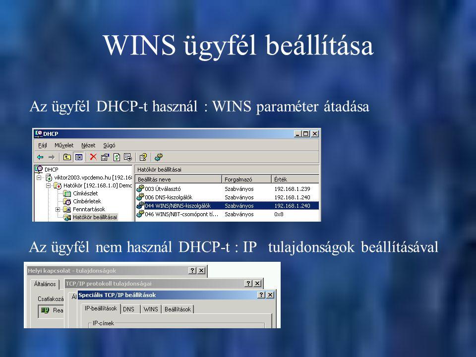 WINS ügyfél beállítása Az ügyfél nem használ DHCP-t : IP tulajdonságok beállításával Az ügyfél DHCP-t használ : WINS paraméter átadása
