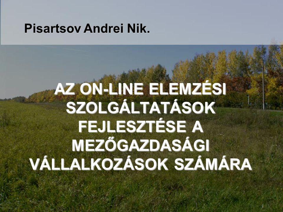 AZ ON-LINE ELEMZÉSI SZOLGÁLTATÁSOK FEJLESZTÉSE A MEZŐGAZDASÁGI VÁLLALKOZÁSOK SZÁMÁRA Pisartsov Andrei Nik.