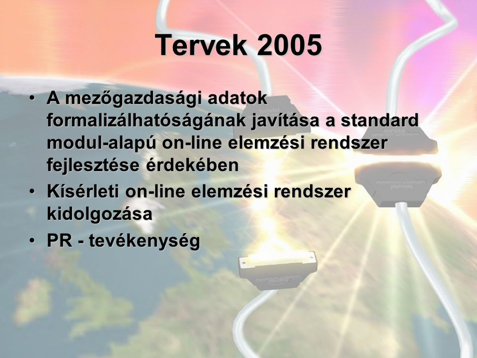 Tervek 2005 A mezőgazdasági adatok formalizálhatóságának javítása a standard modul-alapú on-line elemzési rendszer fejlesztése érdekébenA mezőgazdaság