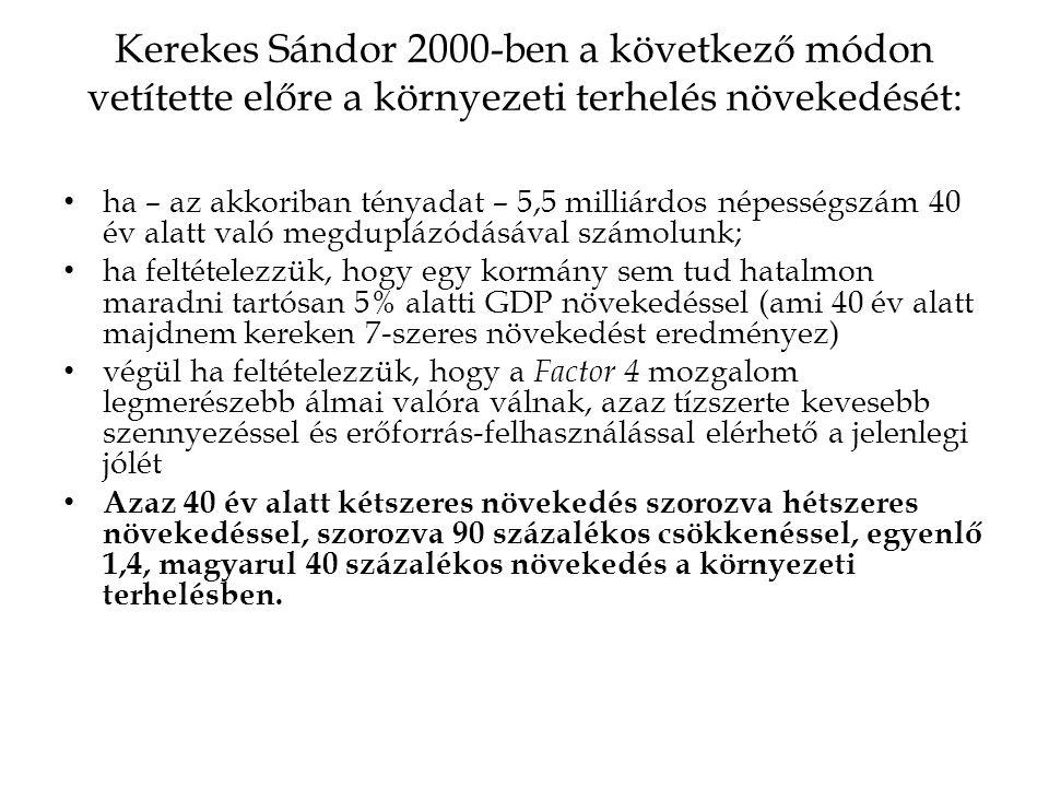 Kerekes Sándor 2000-ben a következő módon vetítette előre a környezeti terhelés növekedését: ha – az akkoriban tényadat – 5,5 milliárdos népességszám