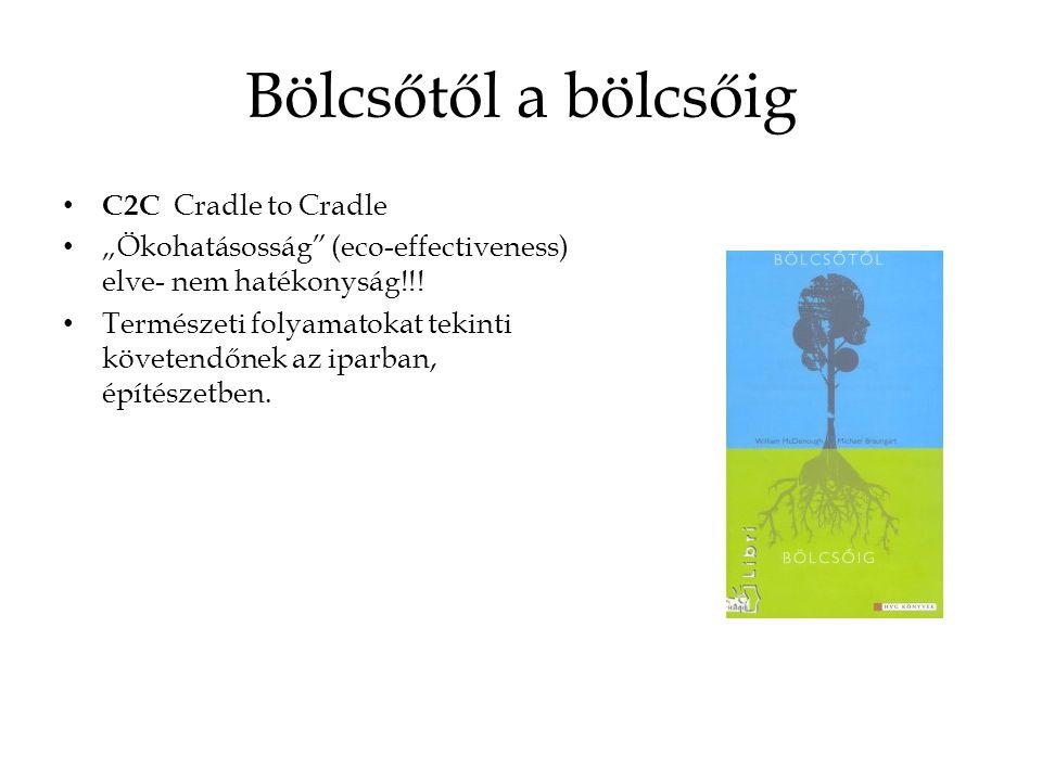 """Bölcsőtől a bölcsőig C2C Cradle to Cradle """"Ökohatásosság"""" (eco-effectiveness) elve- nem hatékonyság!!! Természeti folyamatokat tekinti követendőnek az"""