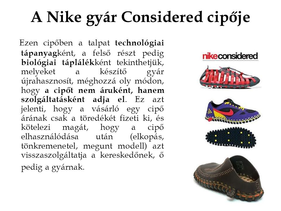 A Nike gyár Considered cipője Ezen cipőben a talpat technológiai tápanyag ként, a felső részt pedig biológiai táplálék ként tekinthetjük, melyeket a k