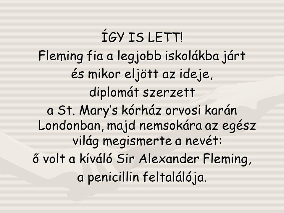 ÍGY IS LETT! Fleming fia a legjobb iskolákba járt és mikor eljött az ideje, diplomát szerzett a St. Mary's kórház orvosi karán Londonban, majd nemsoká