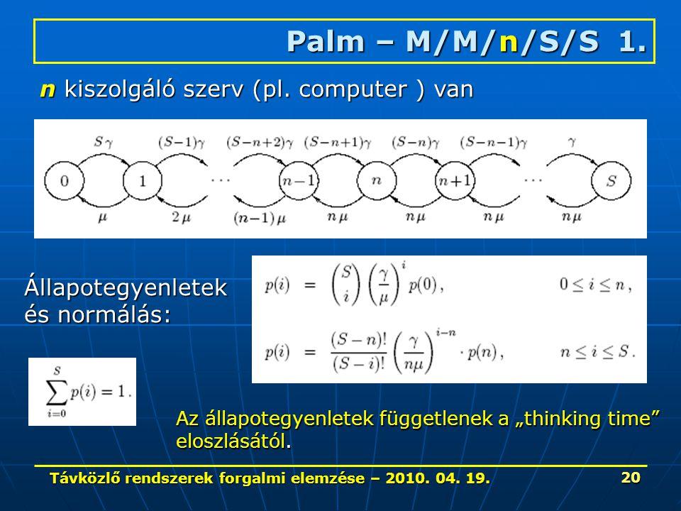 Távközlő rendszerek forgalmi elemzése – 2010. 04. 19. 20 Palm – M/M/n/S/S 1. n kiszolgáló szerv (pl. computer ) van Állapotegyenletek és normálás: Az
