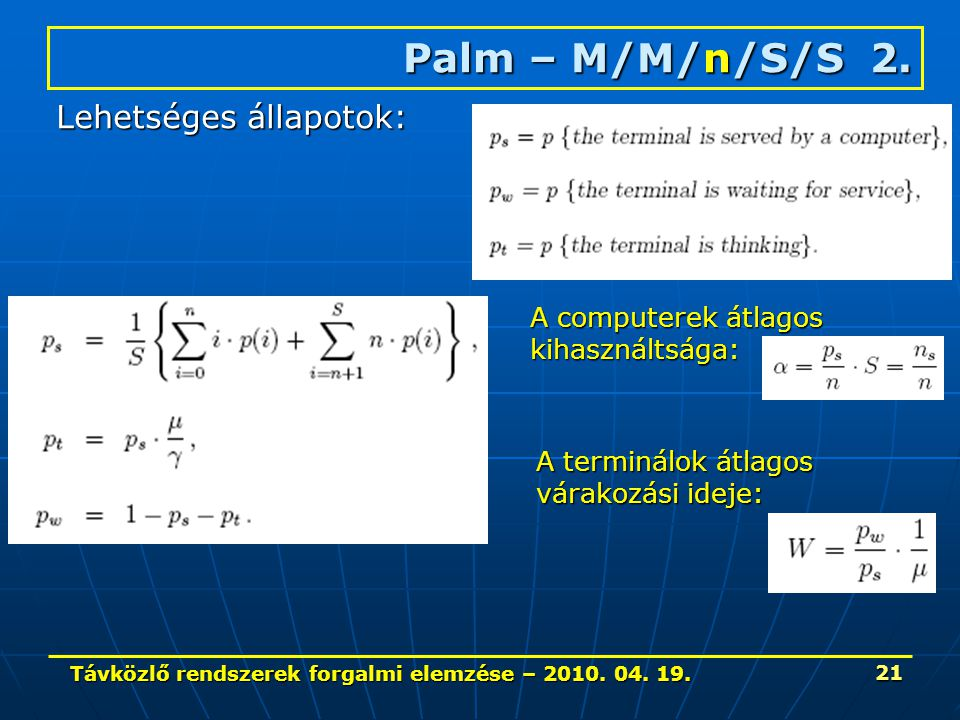Távközlő rendszerek forgalmi elemzése – 2010. 04. 19. 21 Palm – M/M/n/S/S 2. Lehetséges állapotok: A computerek átlagos kihasználtsága: A terminálok á