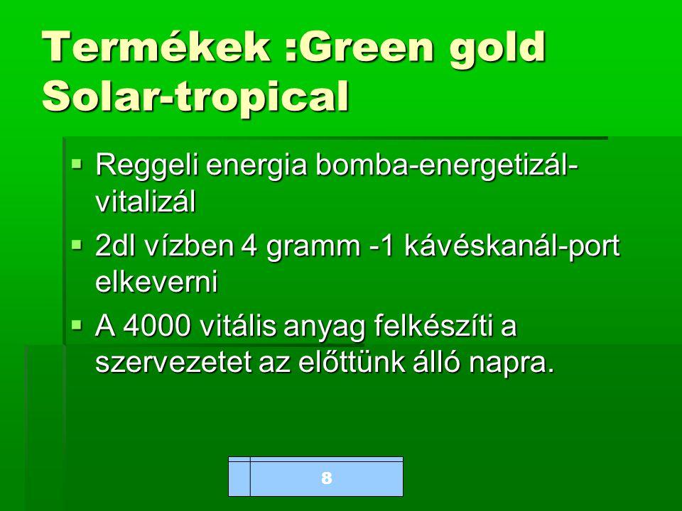 www.bioalga.hu Termékek :Green gold Solar-tropical  Reggeli energia bomba-energetizál- vitalizál  2dl vízben 4 gramm -1 kávéskanál-port elkeverni  A 4000 vitális anyag felkészíti a szervezetet az előttünk álló napra.