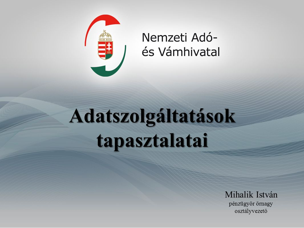 Adatszolgáltatások tapasztalatai Mihalik István pénzügyőr őrnagy osztályvezető