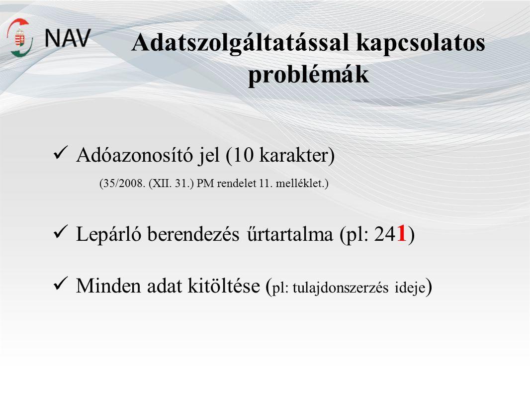 Adatszolgáltatással kapcsolatos problémák Adóazonosító jel (10 karakter) (35/2008. (XII. 31.) PM rendelet 11. melléklet.) Lepárló berendezés űrtartalm