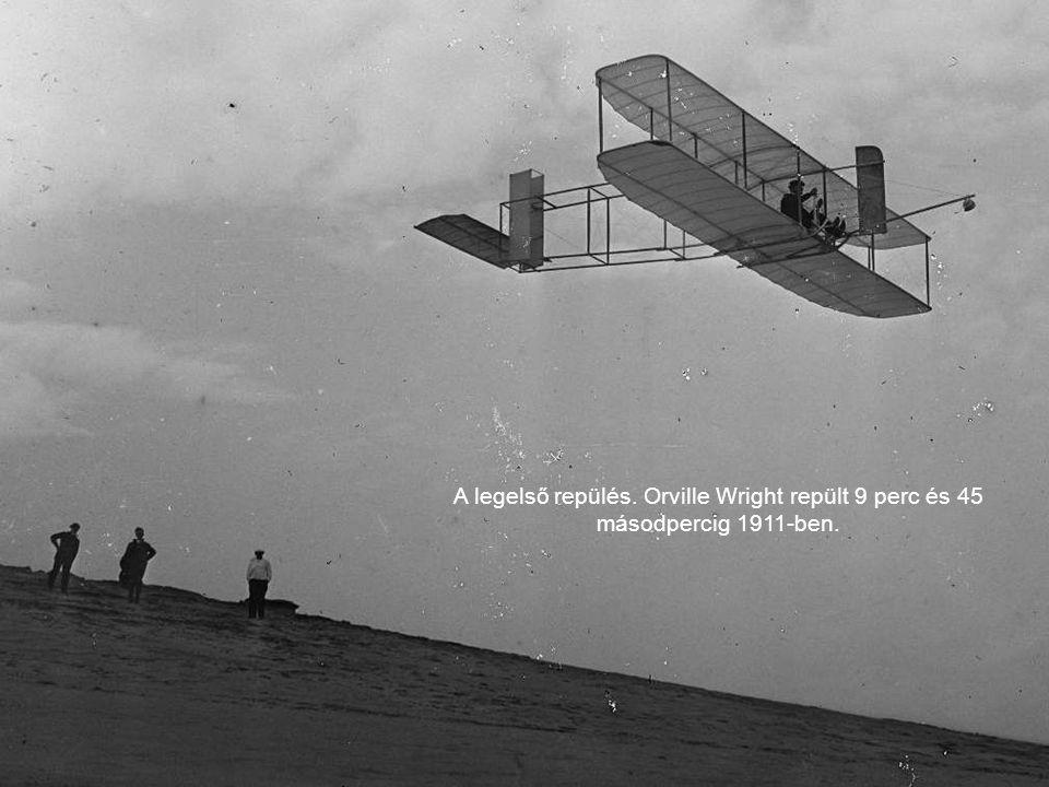 A legelső repülés. Orville Wright repült 9 perc és 45 másodpercig 1911-ben.