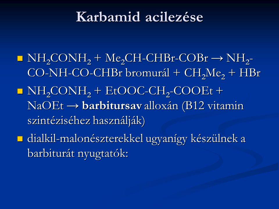 Karbamid acilezése NH 2 CONH 2 + Me 2 CH-CHBr-COBr → NH 2 - CO-NH-CO-CHBr bromurál + CH 2 Me 2 + HBr NH 2 CONH 2 + Me 2 CH-CHBr-COBr → NH 2 - CO-NH-CO-CHBr bromurál + CH 2 Me 2 + HBr NH 2 CONH 2 + EtOOC-CH 2 -COOEt + NaOEt → barbitursav alloxán (B12 vitamin szintéziséhez használják) NH 2 CONH 2 + EtOOC-CH 2 -COOEt + NaOEt → barbitursav alloxán (B12 vitamin szintéziséhez használják) dialkil-malonészterekkel ugyanígy készülnek a barbiturát nyugtatók: dialkil-malonészterekkel ugyanígy készülnek a barbiturát nyugtatók:
