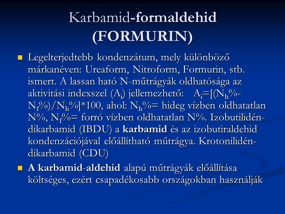 Karbamid-formaldehid (FORMURIN) Legelterjedtebb kondenzátum, mely különböző márkanéven: Ureaform, Nitroform, Formurin, stb.