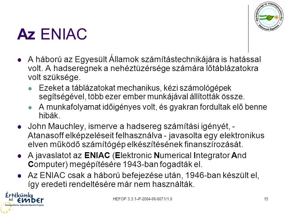 HEFOP 3.3.1–P-2004-06-0071/1.015 Az ENIAC A háború az Egyesült Államok számítástechnikájára is hatással volt.