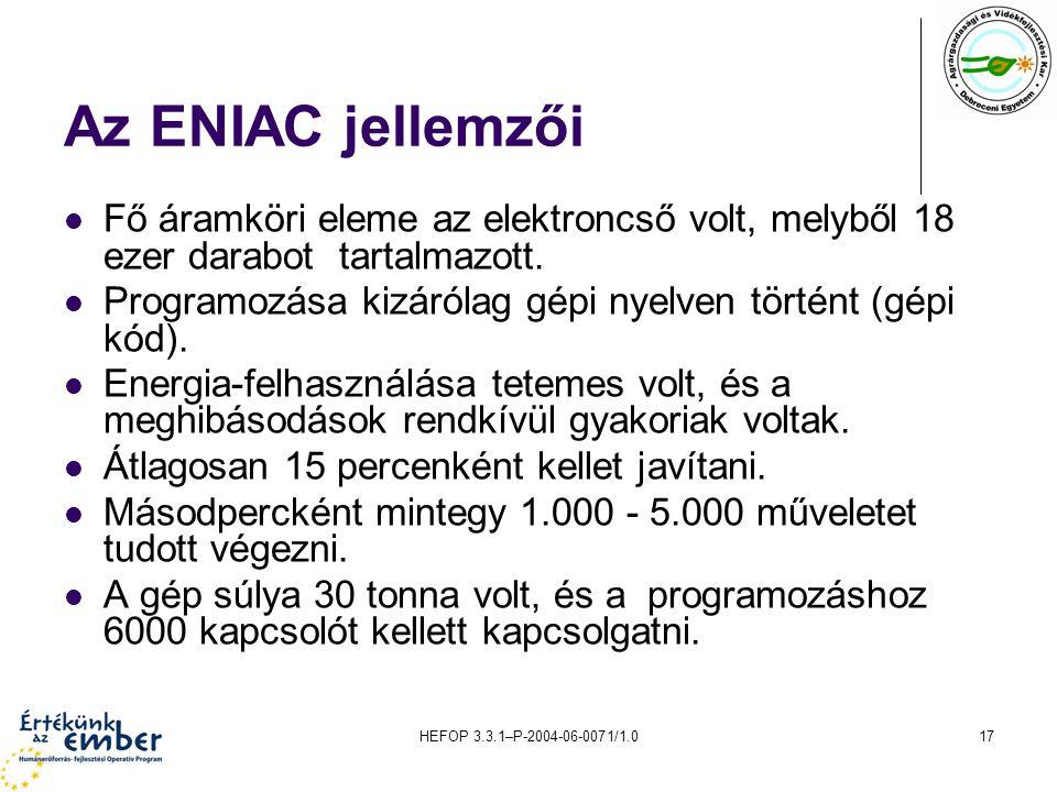 HEFOP 3.3.1–P-2004-06-0071/1.017 Az ENIAC jellemzői Fő áramköri eleme az elektroncső volt, melyből 18 ezer darabot tartalmazott.