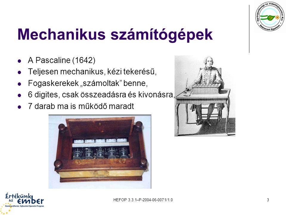 """HEFOP 3.3.1–P-2004-06-0071/1.03 Mechanikus számítógépek A Pascaline (1642) Teljesen mechanikus, kézi tekerésű, Fogaskerekek """"számoltak benne, 6 digites, csak összeadásra és kivonásra, 7 darab ma is működő maradt"""