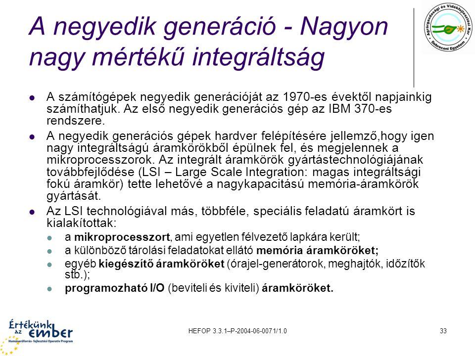 HEFOP 3.3.1–P-2004-06-0071/1.033 A negyedik generáció - Nagyon nagy mértékű integráltság A számítógépek negyedik generációját az 1970-es évektől napjainkig számíthatjuk.