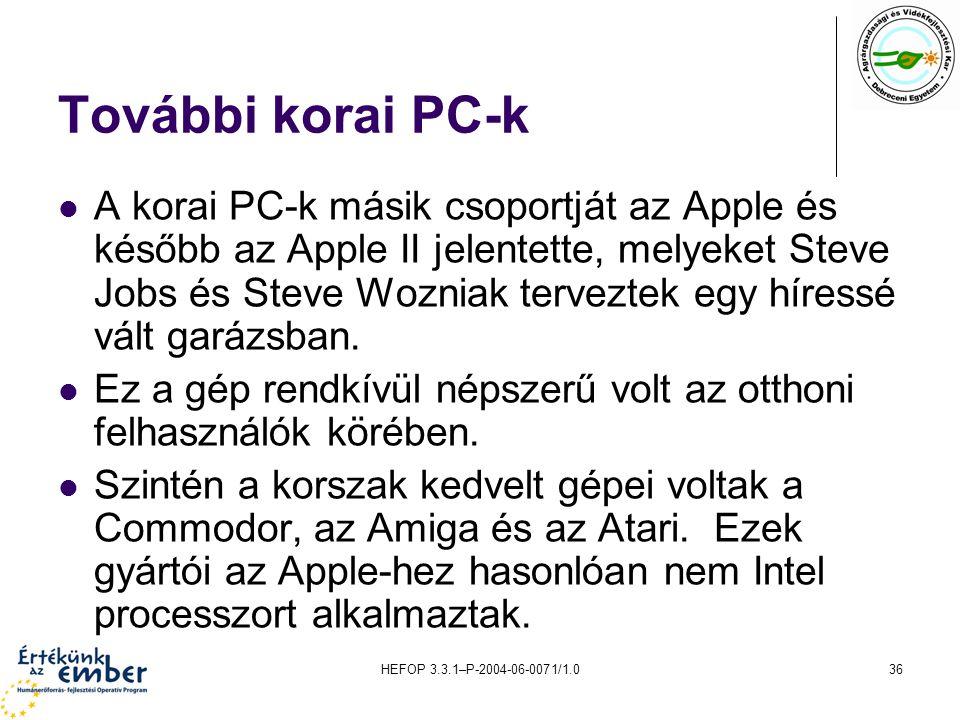 HEFOP 3.3.1–P-2004-06-0071/1.036 További korai PC-k A korai PC-k másik csoportját az Apple és később az Apple II jelentette, melyeket Steve Jobs és Steve Wozniak terveztek egy híressé vált garázsban.