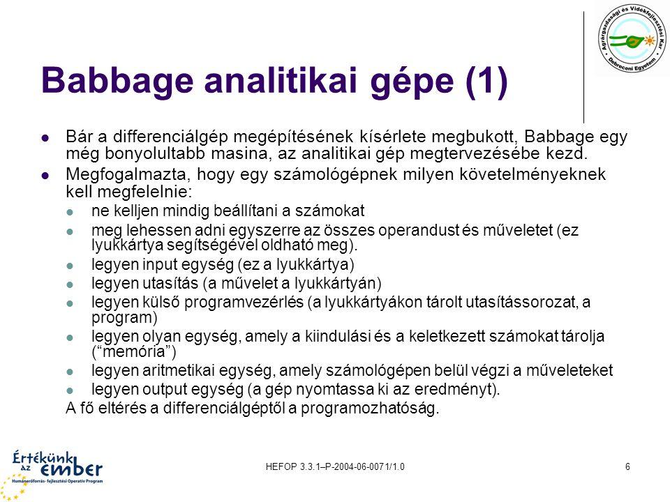 HEFOP 3.3.1–P-2004-06-0071/1.06 Babbage analitikai gépe (1) Bár a differenciálgép megépítésének kísérlete megbukott, Babbage egy még bonyolultabb masina, az analitikai gép megtervezésébe kezd.