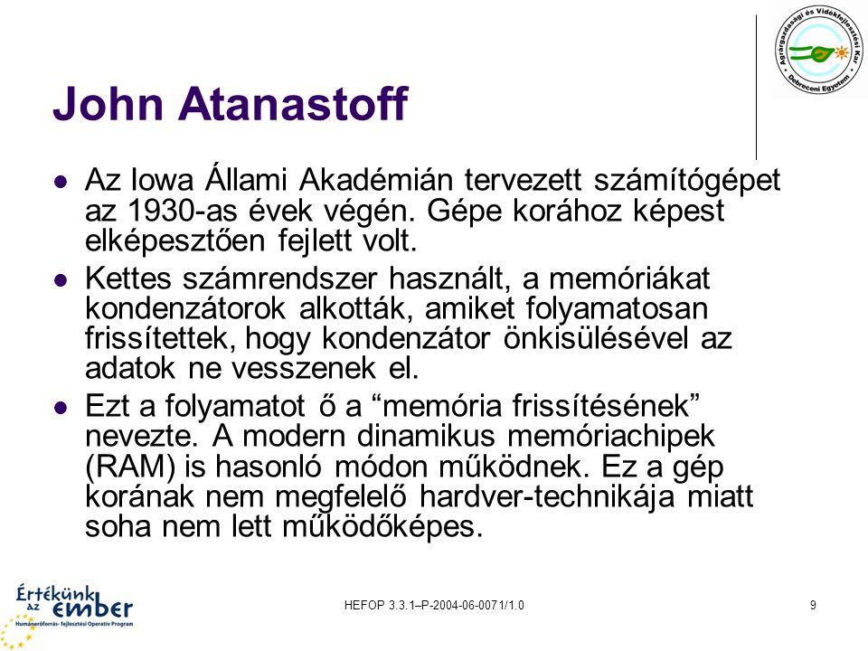 HEFOP 3.3.1–P-2004-06-0071/1.010 George Stibbitz Stibbitz számítógépe, amit a Bell Laboratóriumban tervezett,bár sokkal egyszerűbb volt, mint Atanastoffé, azonban működött.
