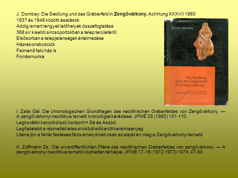 J. Dombay: Die Siedlung und das Gräberfeld in Zengővárkony. AchHung XXXVII 1960 1937 és 1948 közötti ásatások Addig ismert lengyeli lelőhelyek összefo