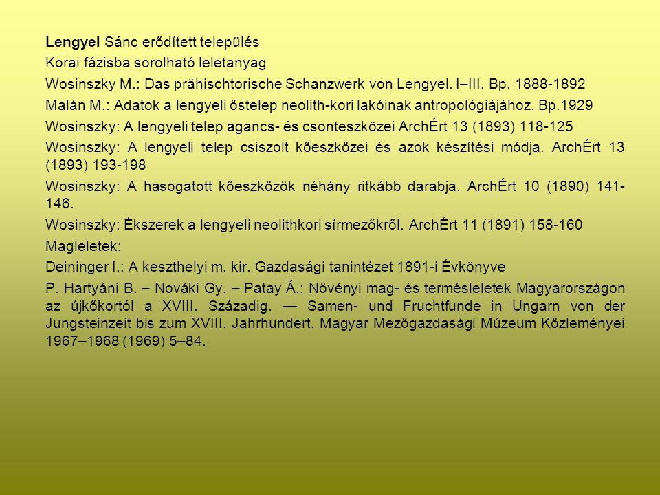 Lengyel Sánc erődített település Korai fázisba sorolható leletanyag Wosinszky M.: Das prähischtorische Schanzwerk von Lengyel. I–III. Bp. 1888-1892 Ma