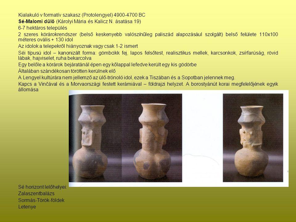 Kialakuló v formatív szakasz (Protolengyel) 4900-4700 BC Sé-Malomi dűlő (Károlyi Mária és Kalicz N. ásatása 19) 6-7 hektáros település 2 szeres köráro