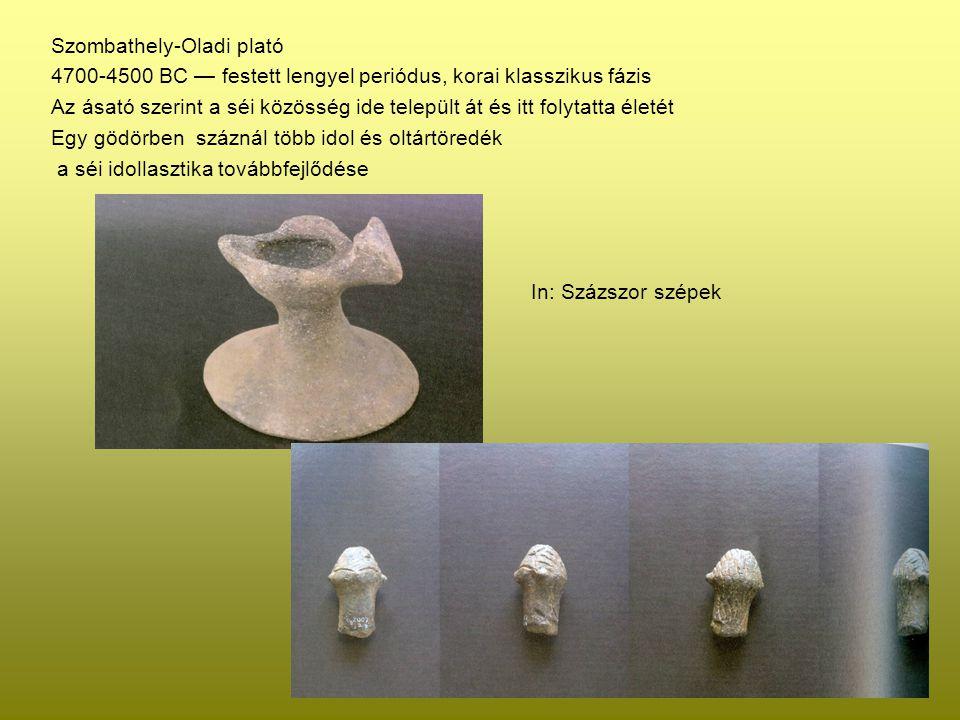 Szombathely-Oladi plató 4700-4500 BC — festett lengyel periódus, korai klasszikus fázis Az ásató szerint a séi közösség ide települt át és itt folytat