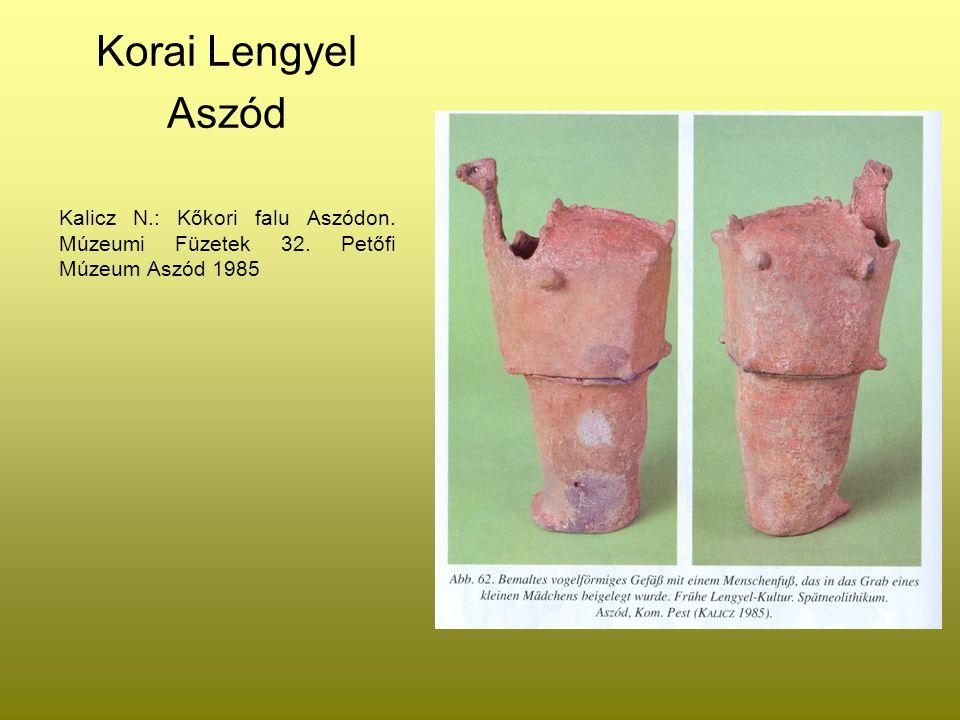 Korai Lengyel Aszód Kalicz N.: Kőkori falu Aszódon. Múzeumi Füzetek 32. Petőfi Múzeum Aszód 1985