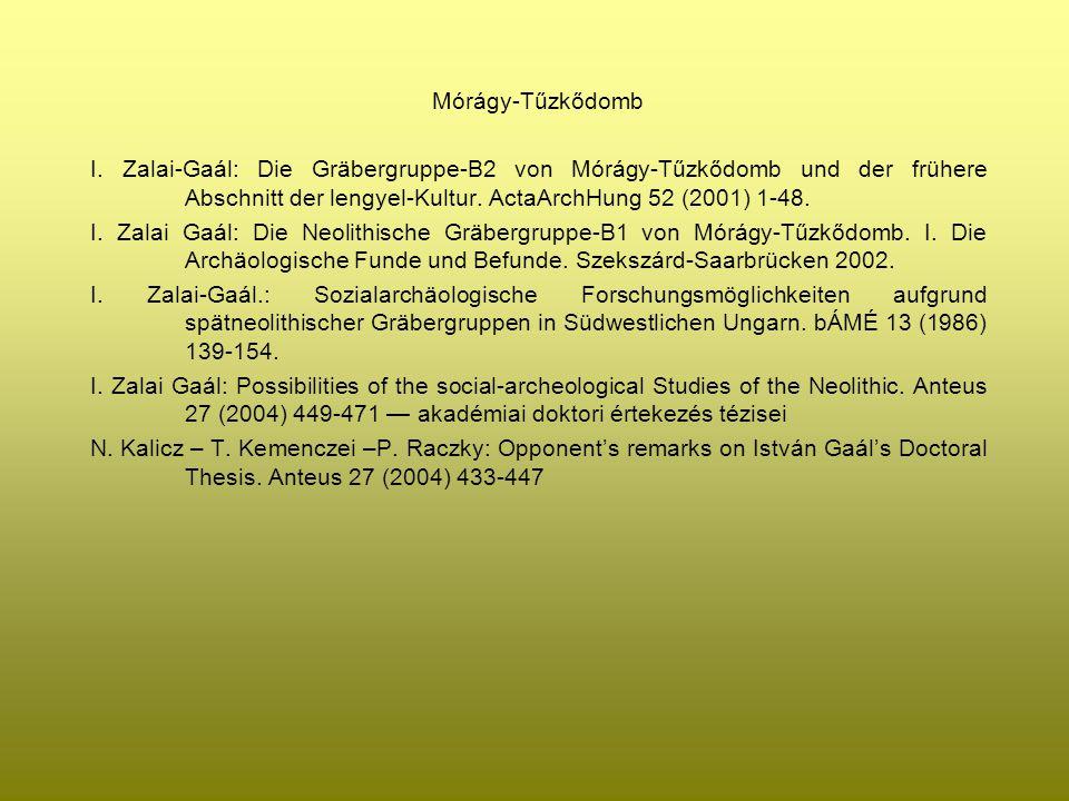 Mórágy-Tűzkődomb I. Zalai-Gaál: Die Gräbergruppe-B2 von Mórágy-Tűzkődomb und der frühere Abschnitt der lengyel-Kultur. ActaArchHung 52 (2001) 1-48. I.