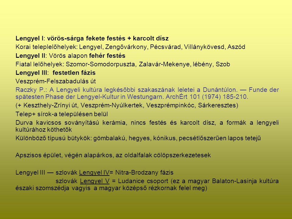 Lengyel I: vörös-sárga fekete festés + karcolt dísz Korai teleplelőhelyek: Lengyel, Zengővárkony, Pécsvárad, Villánykövesd, Aszód Lengyel II: Vörös al