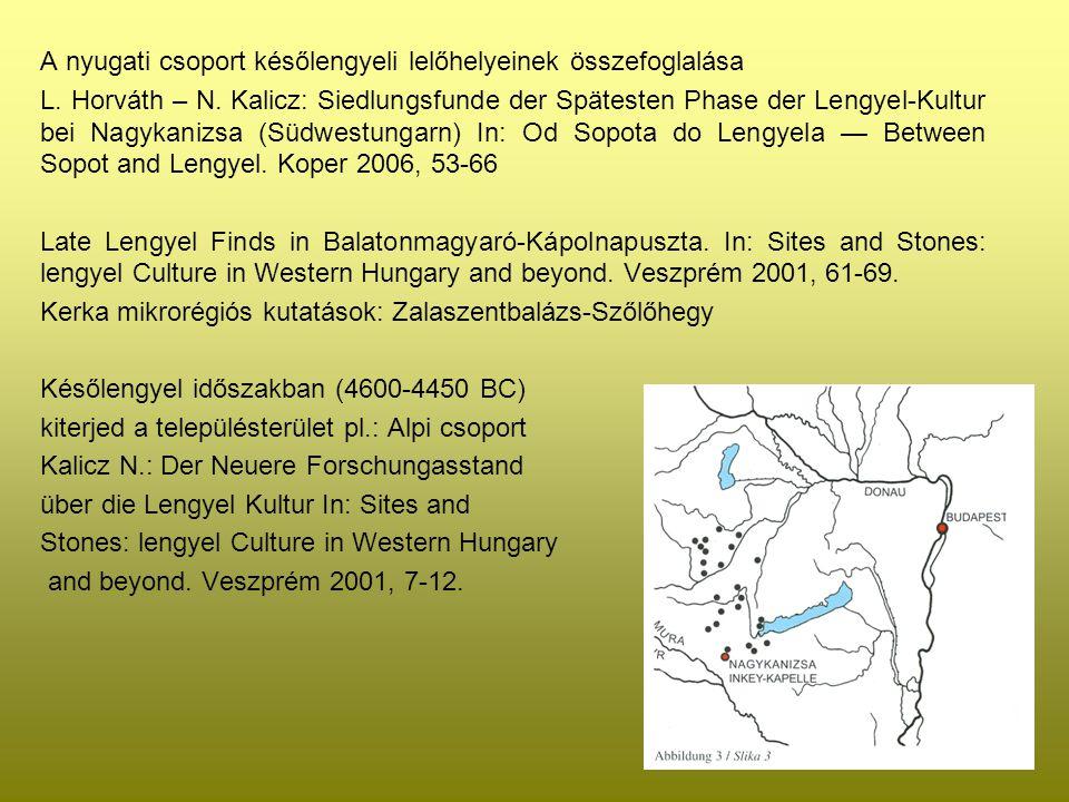 A nyugati csoport későlengyeli lelőhelyeinek összefoglalása L. Horváth – N. Kalicz: Siedlungsfunde der Spätesten Phase der Lengyel-Kultur bei Nagykani