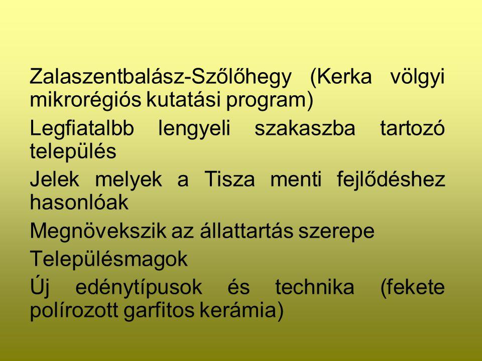 Zalaszentbalász-Szőlőhegy (Kerka völgyi mikrorégiós kutatási program) Legfiatalbb lengyeli szakaszba tartozó település Jelek melyek a Tisza menti fejl