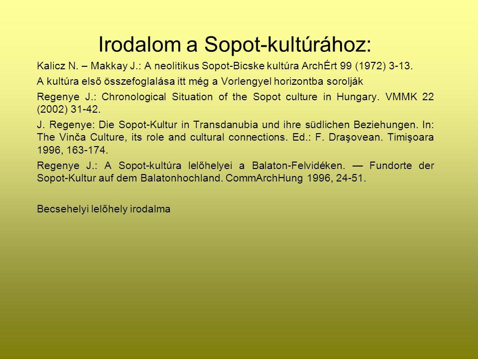 Irodalom a Sopot-kultúrához: Kalicz N. – Makkay J.: A neolitikus Sopot-Bicske kultúra ArchÉrt 99 (1972) 3-13. A kultúra első összefoglalása itt még a