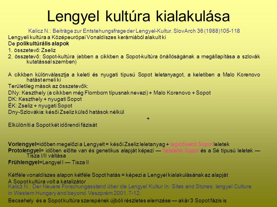 Lengyel kultúra kialakulása Kalicz N.: Beiträge zur Entstehungsfrage der Lengyel-Kultur. SlovArch 36 (1988)105-118 Lengyeli kultúra a Középeurópai Von