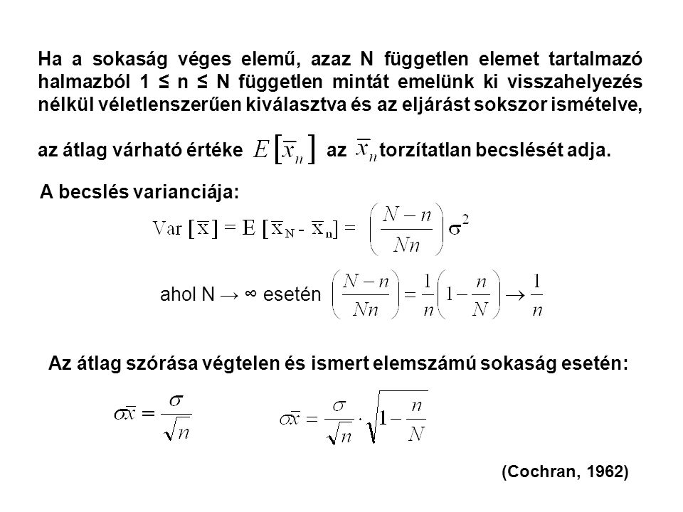 Ha a sokaság véges elemű, azaz N független elemet tartalmazó halmazból 1 ≤ n ≤ N független mintát emelünk ki visszahelyezés nélkül véletlenszerűen kiválasztva és az eljárást sokszor ismételve, az átlag várható értéke az torzítatlan becslését adja.