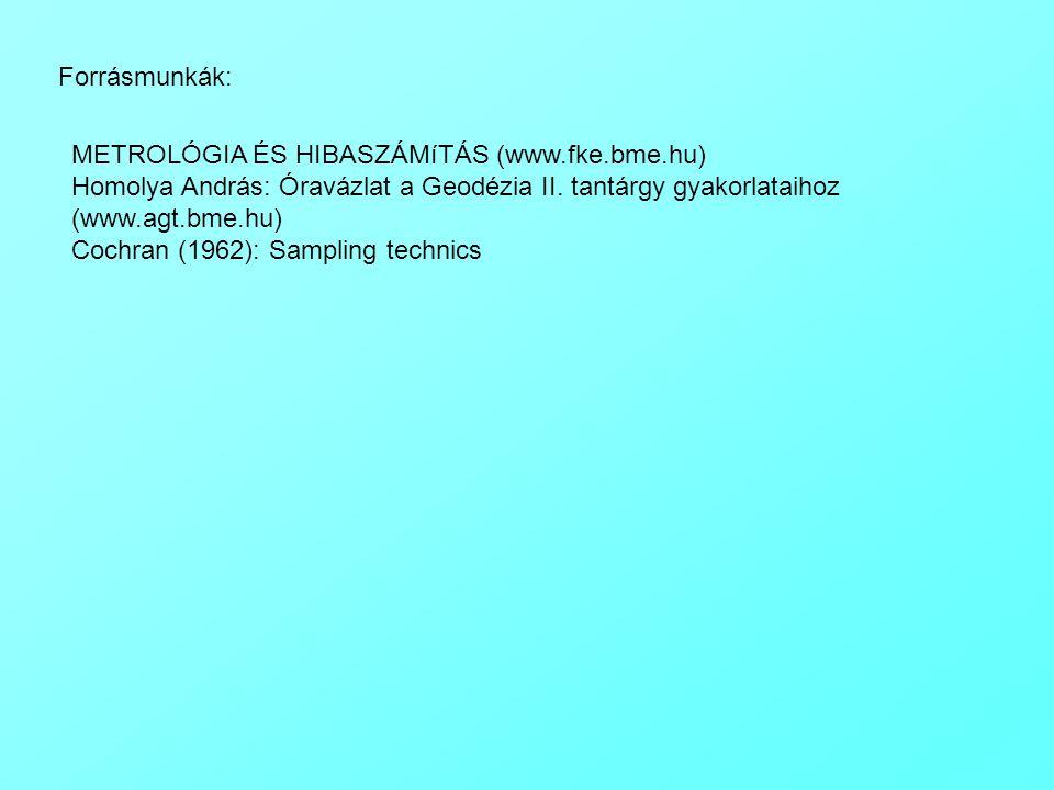 Forrásmunkák: METROLÓGIA ÉS HIBASZÁMíTÁS (www.fke.bme.hu) Homolya András: Óravázlat a Geodézia II. tantárgy gyakorlataihoz (www.agt.bme.hu) Cochran (1