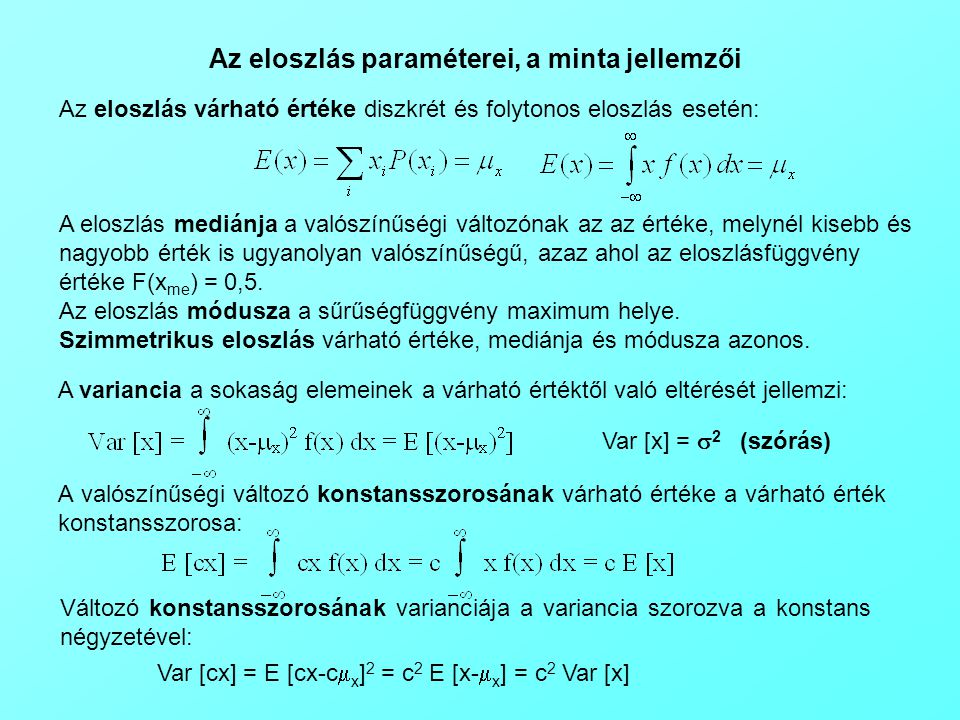 Az eloszlás paraméterei, a minta jellemzői Az eloszlás várható értéke diszkrét és folytonos eloszlás esetén: A eloszlás mediánja a valószínűségi válto