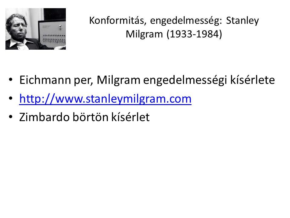 Eichmann per, Milgram engedelmességi kísérlete http://www.stanleymilgram.com Zimbardo börtön kísérlet Konformitás, engedelmesség: Stanley Milgram (1933-1984)