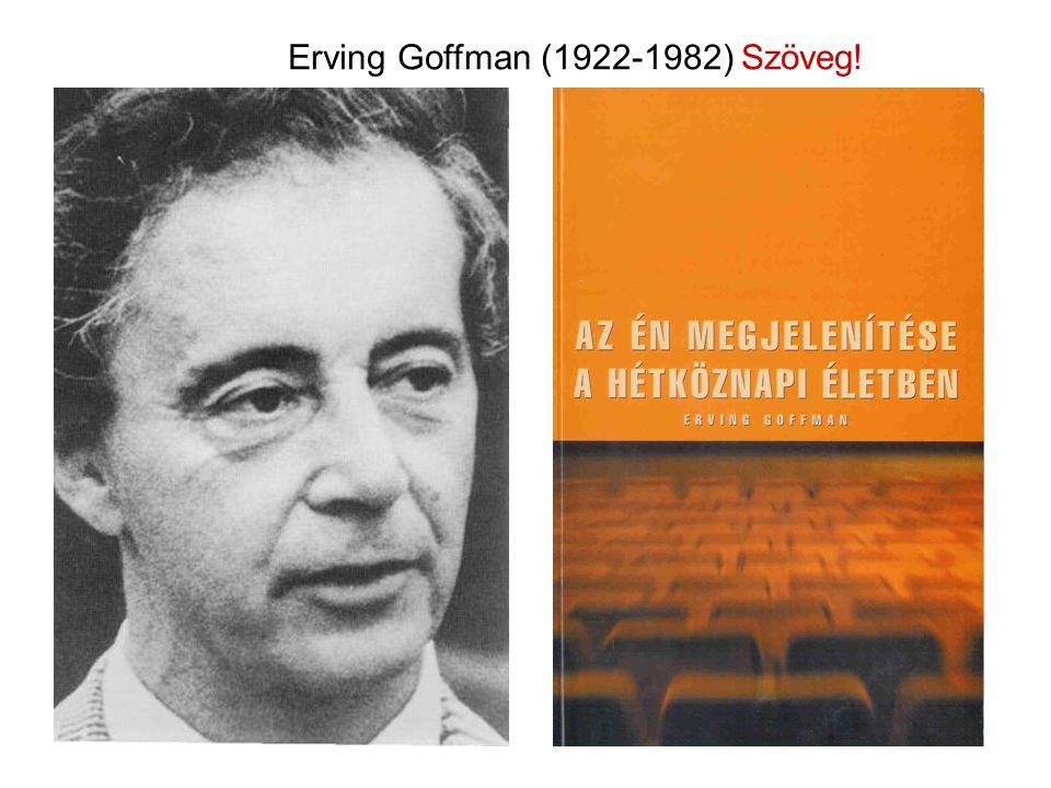 Erving Goffman (1922-1982) Szöveg!