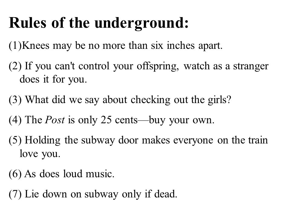 Rules of the underground: (1)Knees may be no more than six inches apart. (2) If you can't control your offspring, watch as a stranger does it for you.