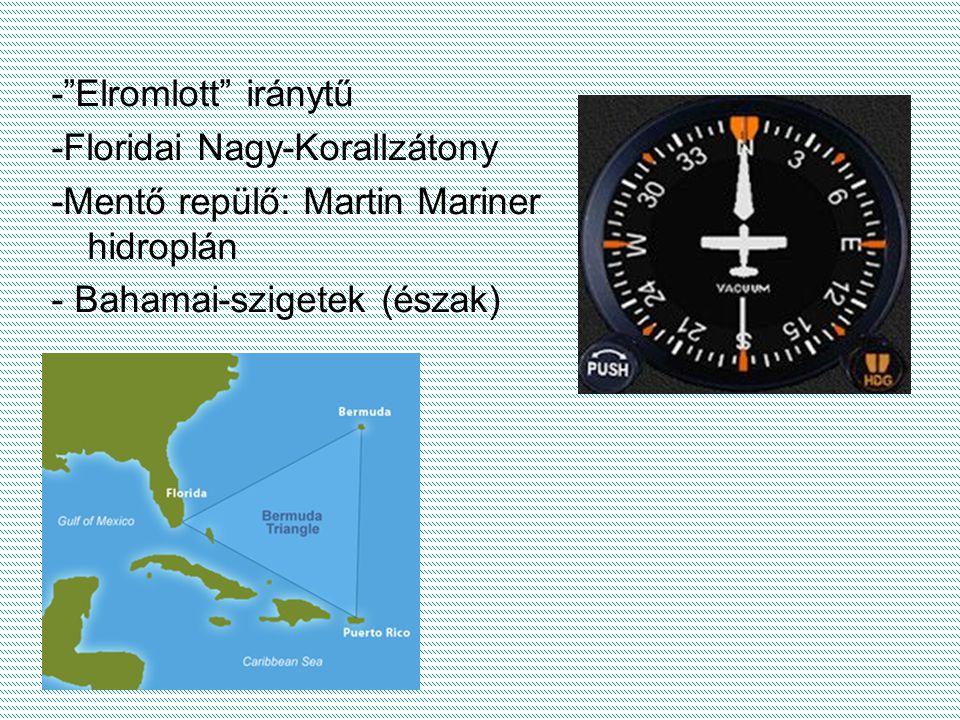 - Elromlott iránytű -Floridai Nagy-Korallzátony -Mentő repülő: Martin Mariner hidroplán - Bahamai-szigetek (észak)