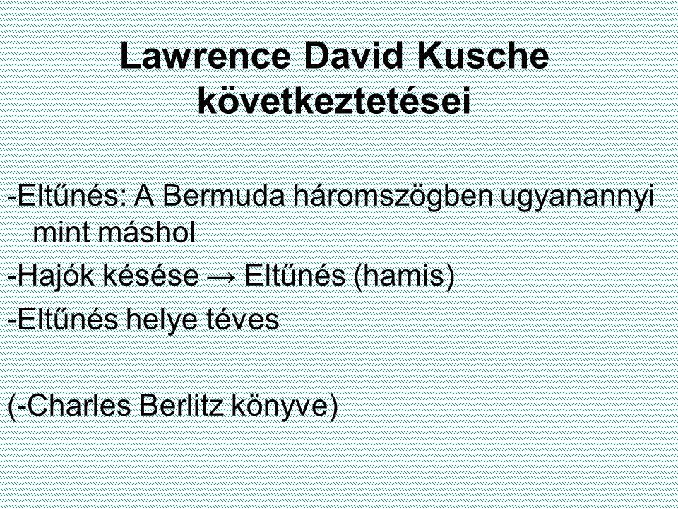 Lawrence David Kusche következtetései -Eltűnés: A Bermuda háromszögben ugyanannyi mint máshol -Hajók késése → Eltűnés (hamis) -Eltűnés helye téves (-Charles Berlitz könyve)