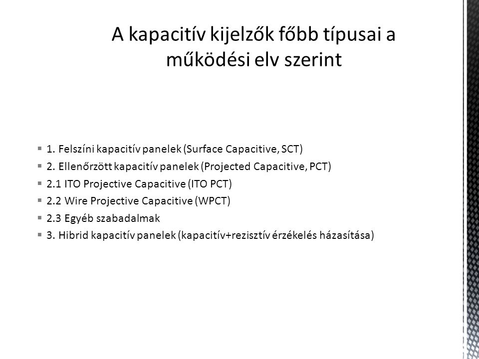  1. Felszíni kapacitív panelek (Surface Capacitive, SCT)  2.