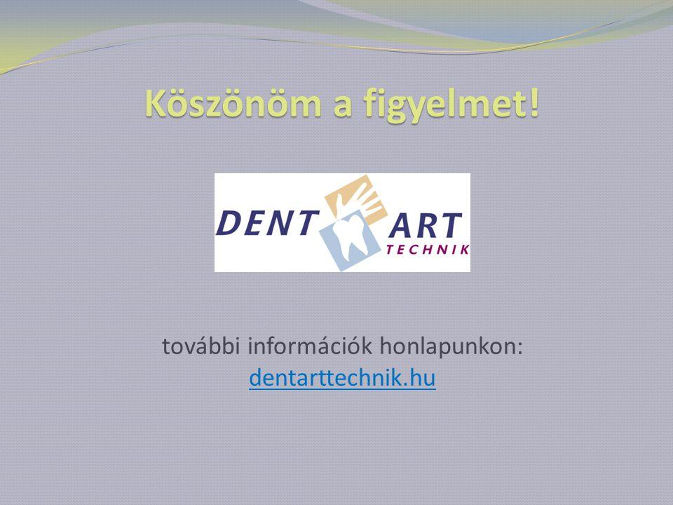 Köszönöma figyelmet! Köszönöm a figyelmet! további információk honlapunkon: dentarttechnik.hu