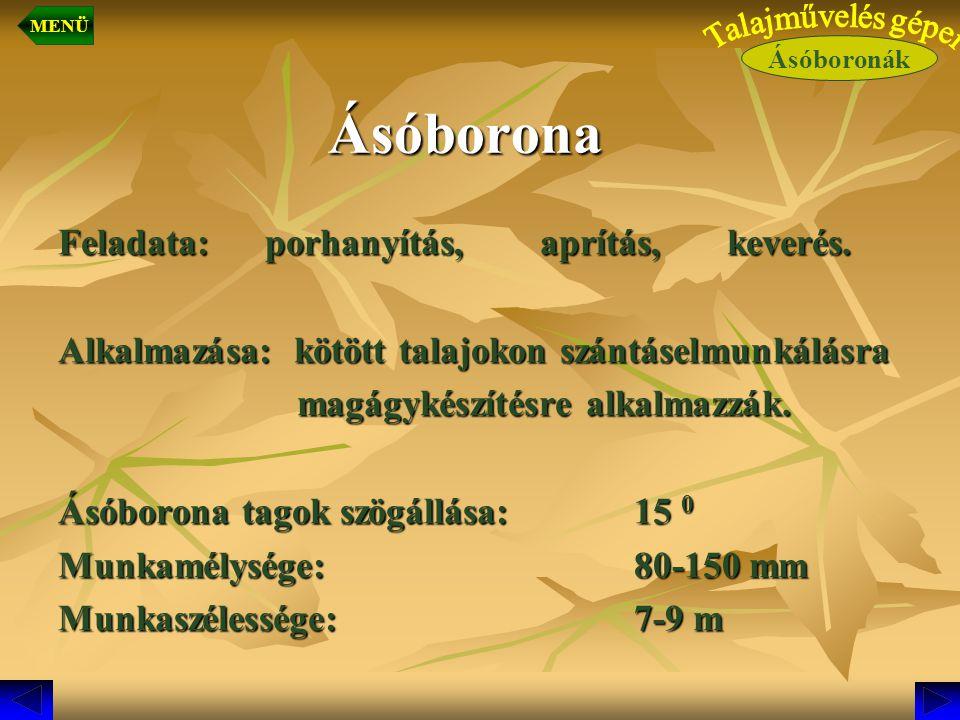 Ásóborona Feladata: porhanyítás, aprítás, keverés. Alkalmazása: kötött talajokon szántáselmunkálásra magágykészítésre alkalmazzák. magágykészítésre al