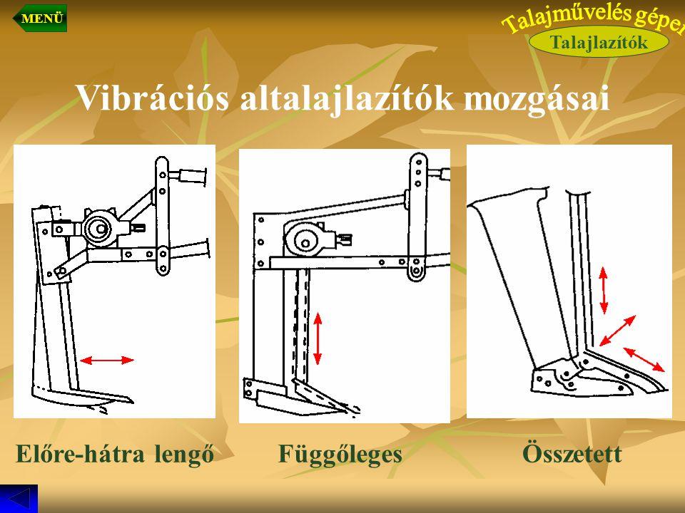 Előre-hátra lengőFüggőlegesÖsszetett Vibrációs altalajlazítók mozgásai Talajlazítók MENÜ